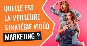 quelle est la meilleure strategie video marketing